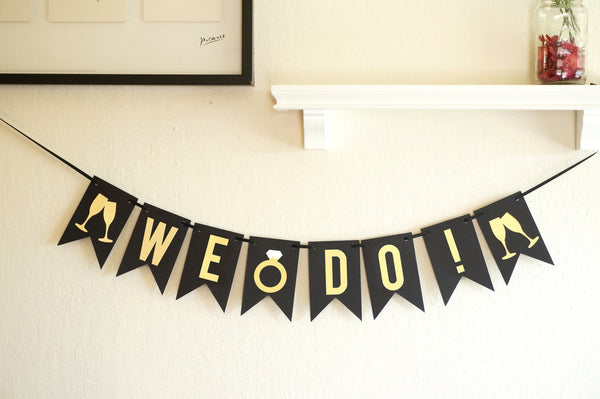 Black and Gold We Do! Wedding Banner, Engagement Photo Prop- Le Petit Pain