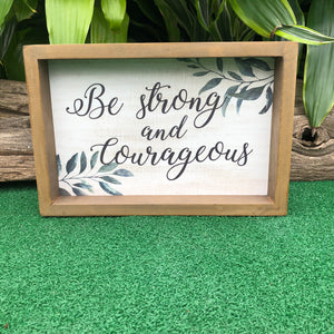 Be Strong and Courageous Wood Framed Sign