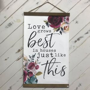 Canvas Scroll Art - Love grows best in houses just like this