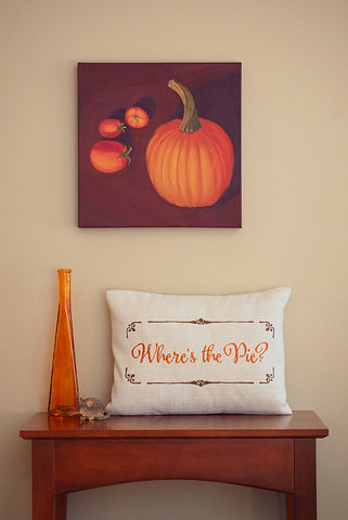 Where's the Pie? Thanksgiving Decor Pillow