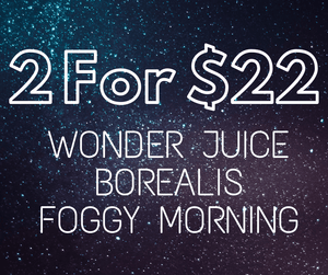 2 for $22 Wonder Juice + Borealis + Foggy Morning