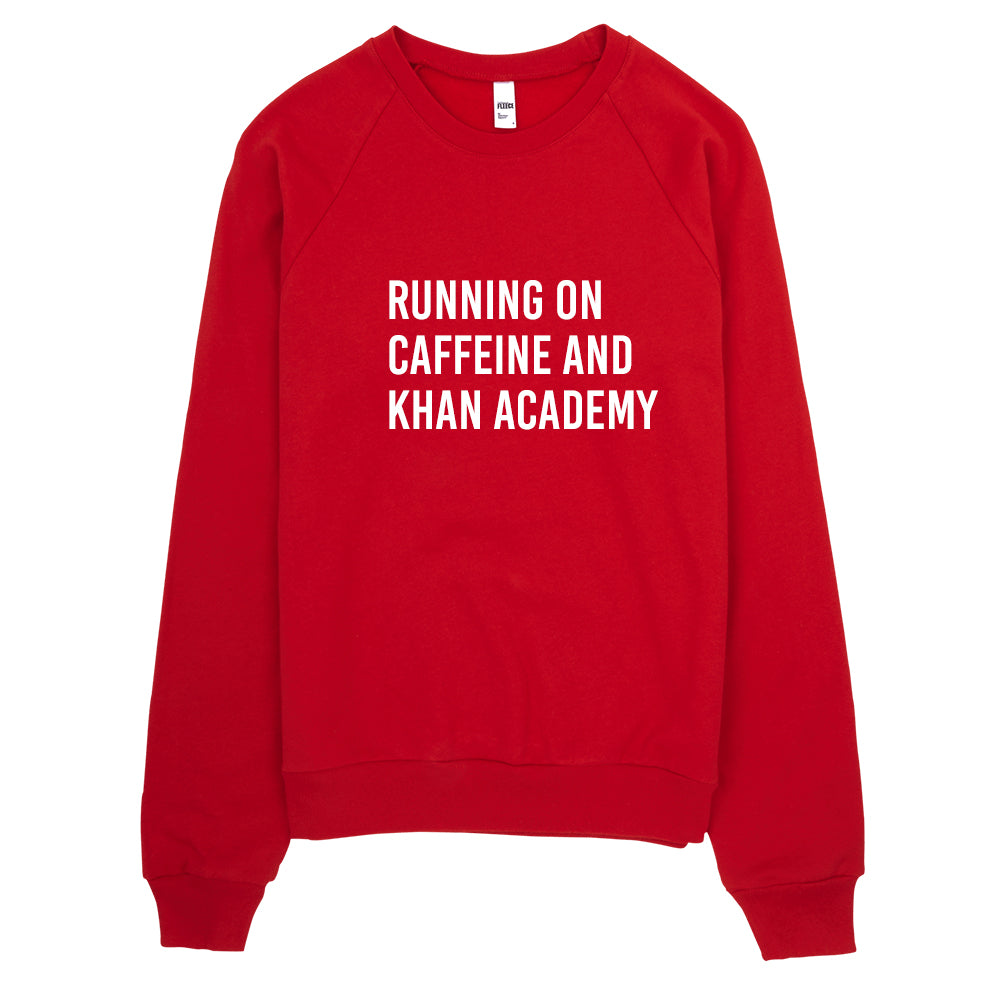 Running on Caffeine and Khan Academy Sweatshirt
