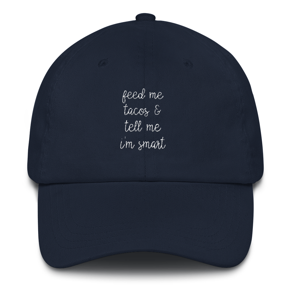 Feed Me Tacos and Tell Me I'm Smart Cap