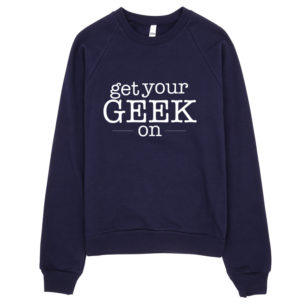 Get Your Geek On Sweatshirt