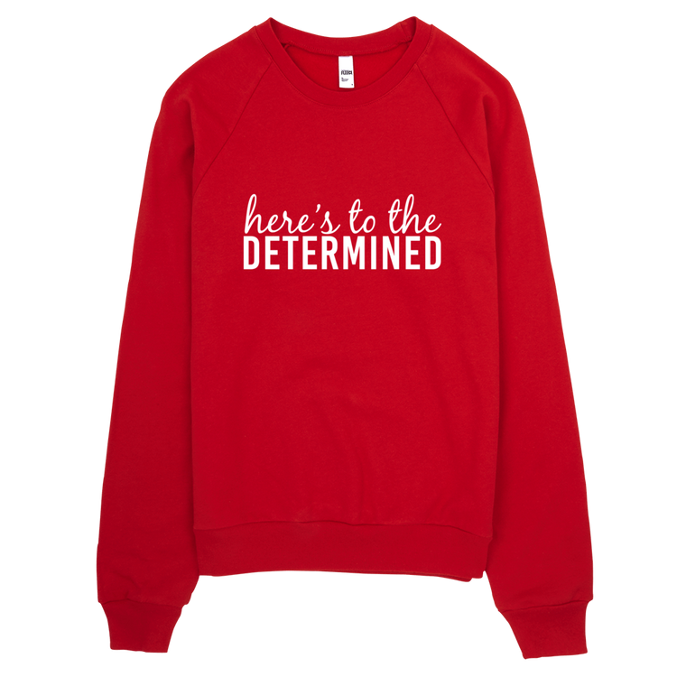 Here's to the Determined Sweatshirt