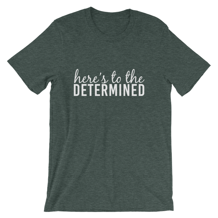 Here's to the Determined Cotton Tee