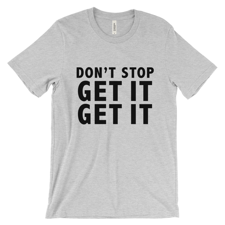 Don't Stop Get It Get It Cotton Tee