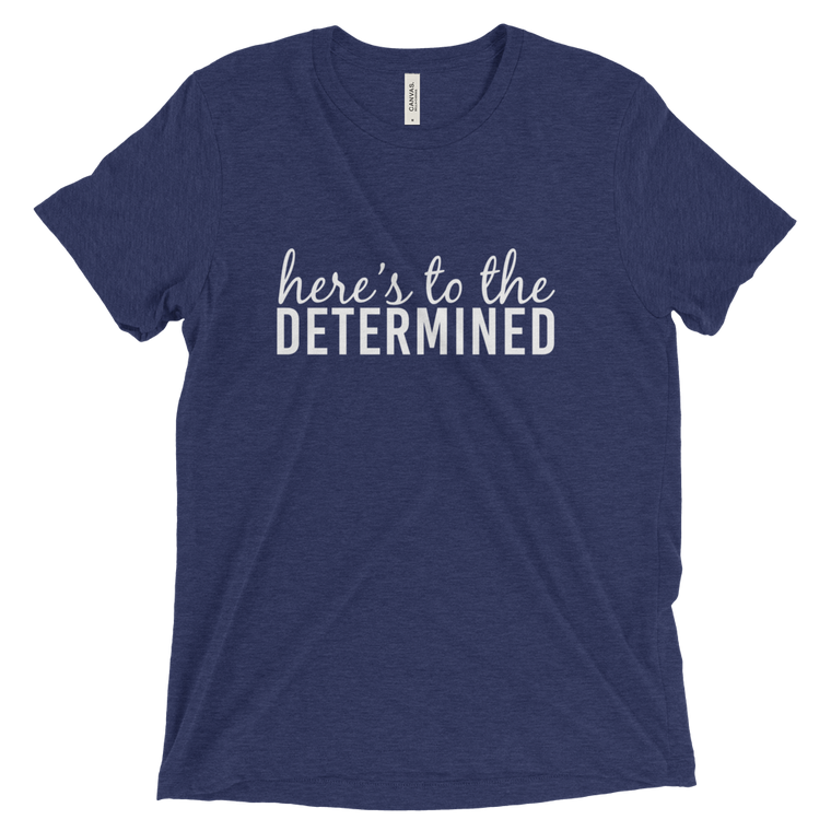 Here's to the Determined Triblend Tee