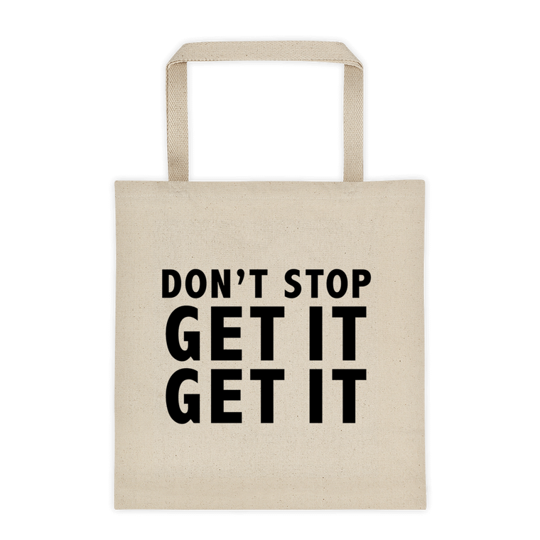 Don't Stop Get It Get It Tote