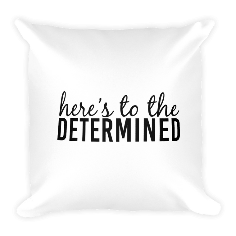 Here's the the Determined Pillow