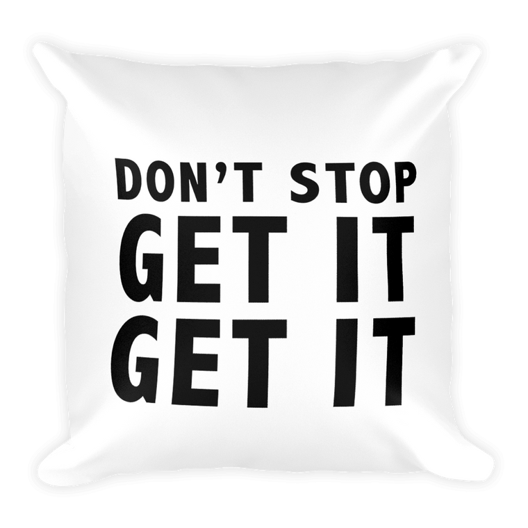 Don't Stop Get It Get It Pillow