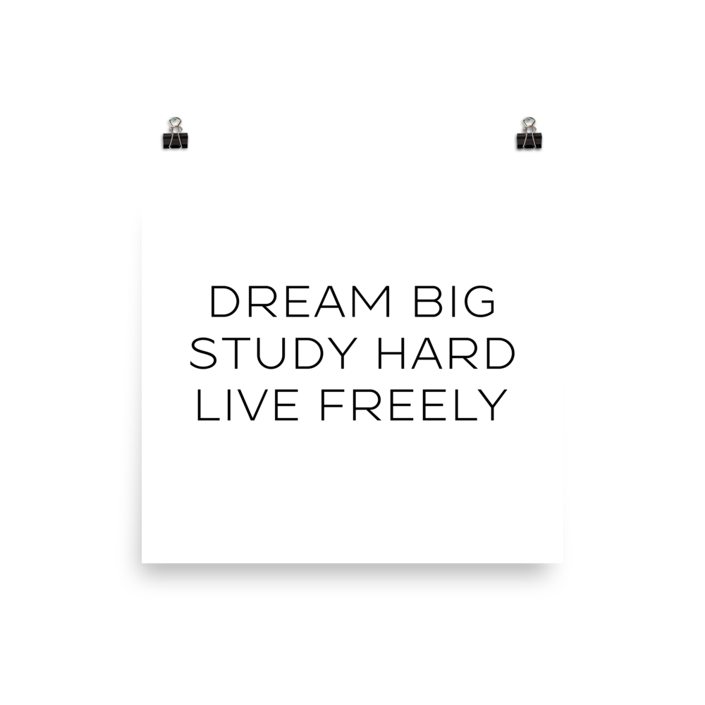 Dream Big. Study Hard. Live Freely. Print