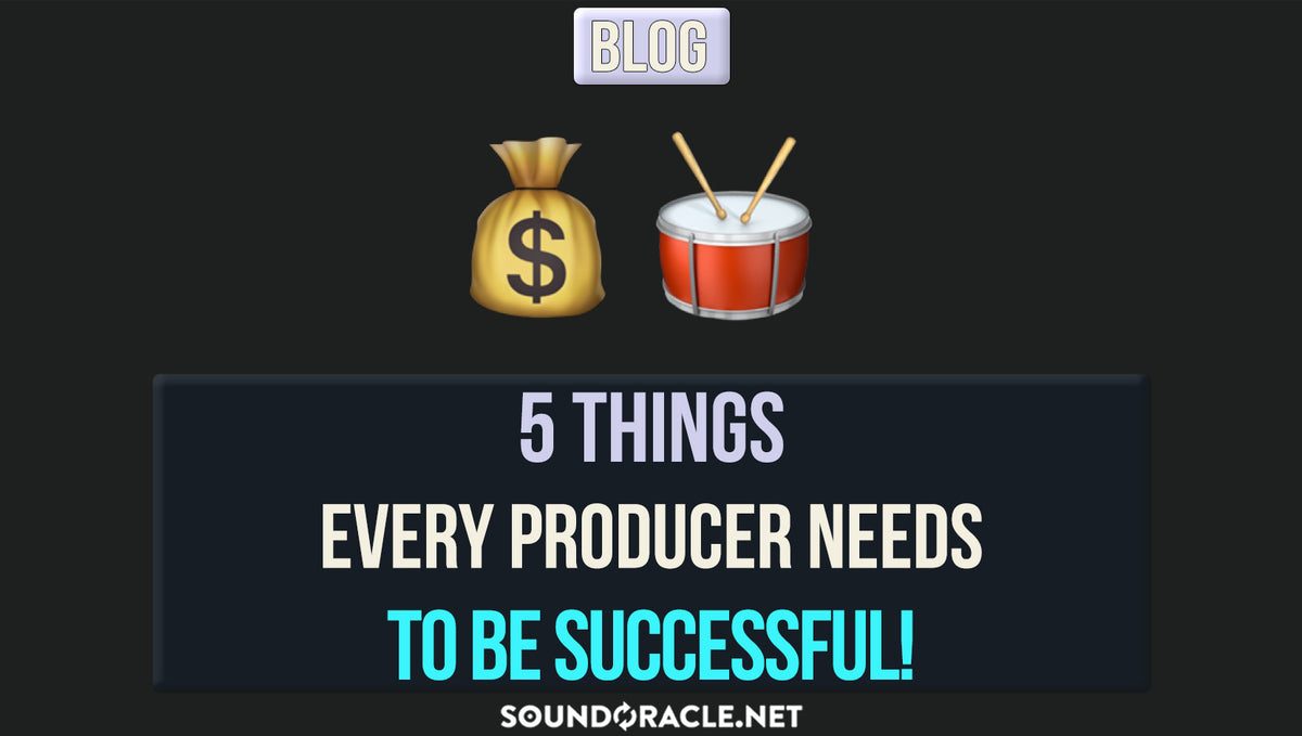 5 Things Every Producer Needs To Be Successful