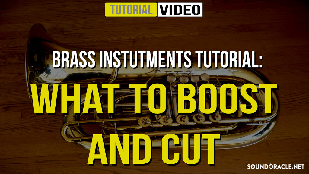 Brass Instruments Tutorial: What To Boost And Cut