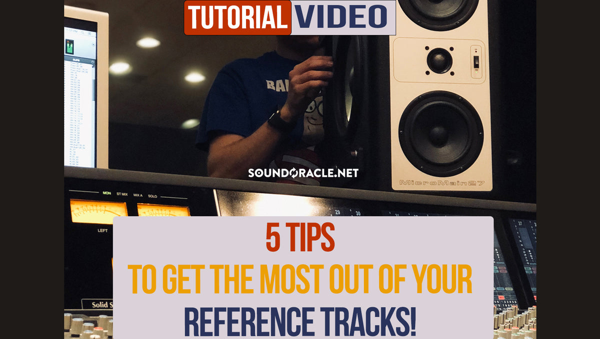 5 Tips To Get The Most Out Of Your Reference Tracks!