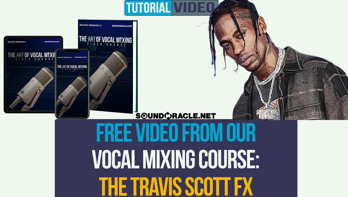 Free Video From Our Vocal Mixing Course: The Travis Scott FX