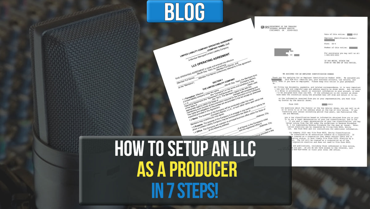 How To Start An LLC As A Producer In 7 Steps!