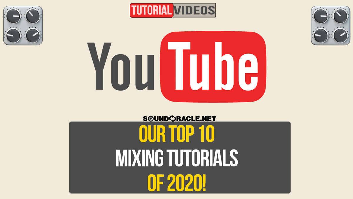 Our Top 10 Mixing Tutorials Of 2020!
