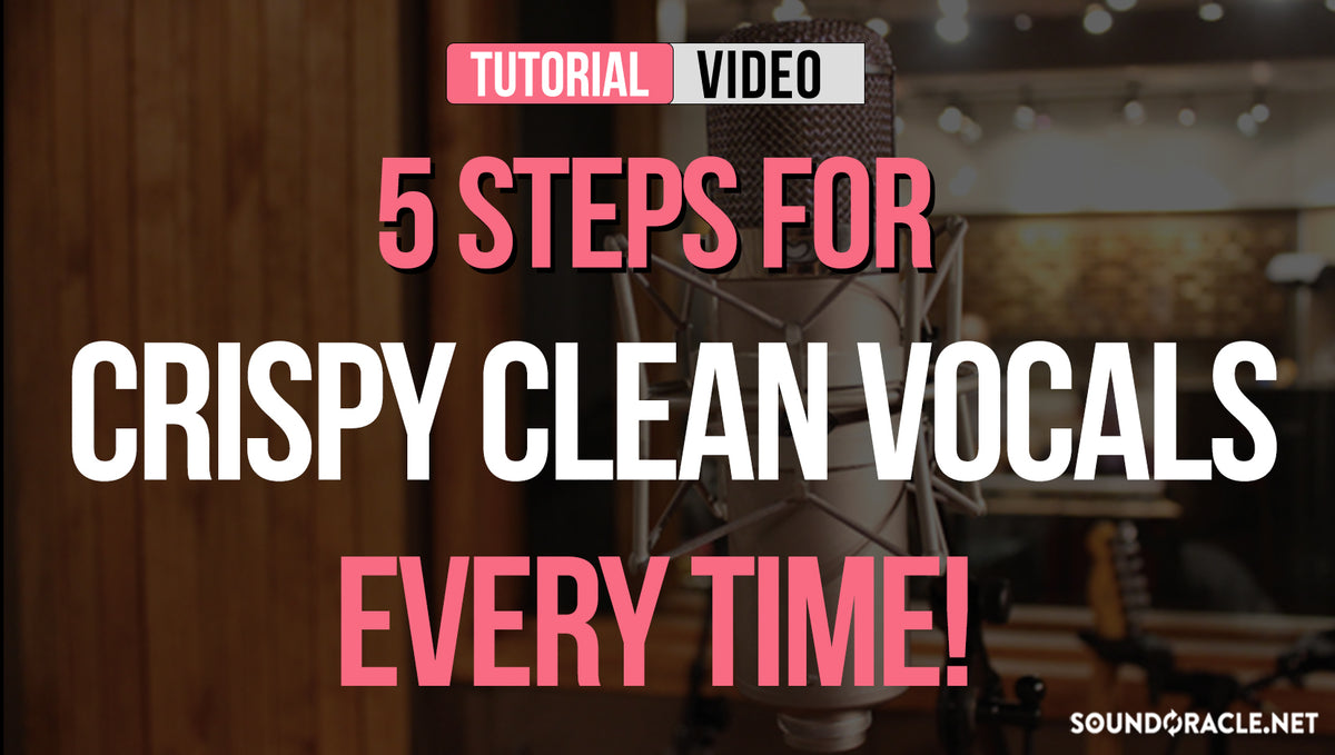 Steps For Crispy Clean Vocals Every Time