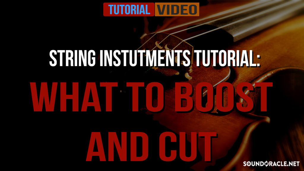 String Instruments Tutorials:  What To Boost And Cut, String Instruments, String Instruments Tutorials, Fundamental Series, Mixing & Mastering, Mixing, Mixing Issues, Mixing Tips, SoundOracle, Realistic Productions, Recording & Production, Producer Tips
