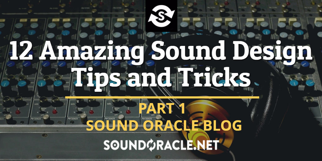 12 Amazing Sound Design Tips and Tricks (Part 1)