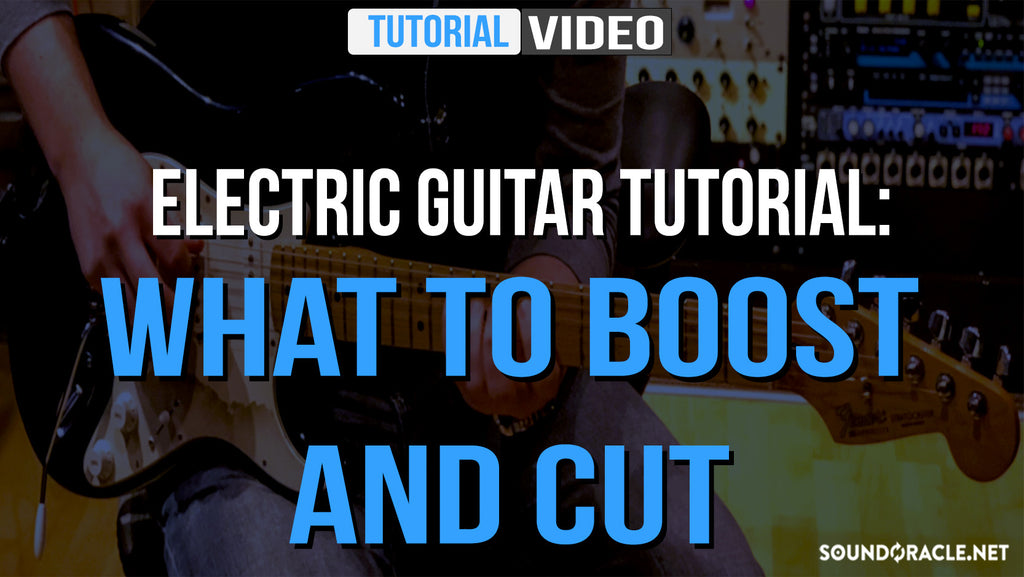 Electric Guitar, Electric Guitar Tutorial, Electric Guitar Tutorial: What To Boost And Cut,  Guitar Tutorial, Guitar Tutorial: What To Boost And Cut, Fundamental Series