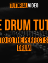 Snare Drum Tutorial – How to Eq the Perfect Snare Drum
