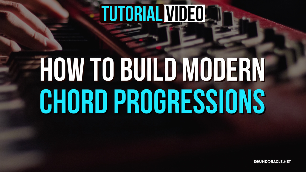 How To Build Modern Chord Progressions
