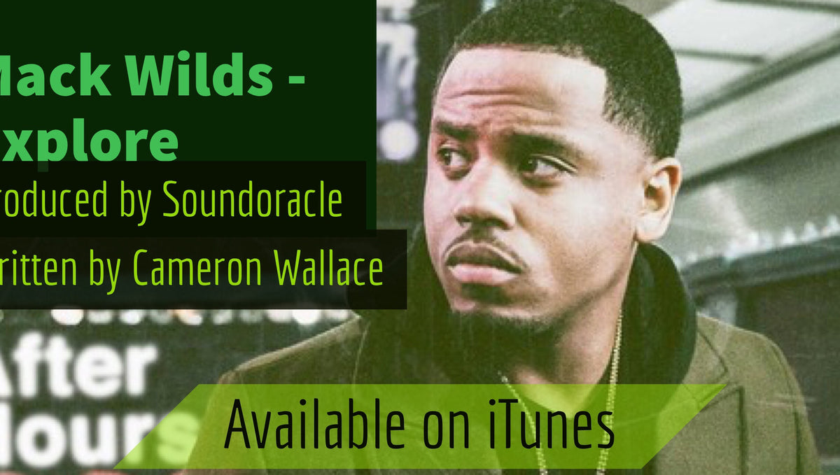 "New Music: Mack Wilds ""Explore"" - Produced by Sound Oracle and Written by Cameron Wallace"