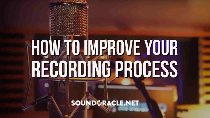 How To Improve Your Recording Process