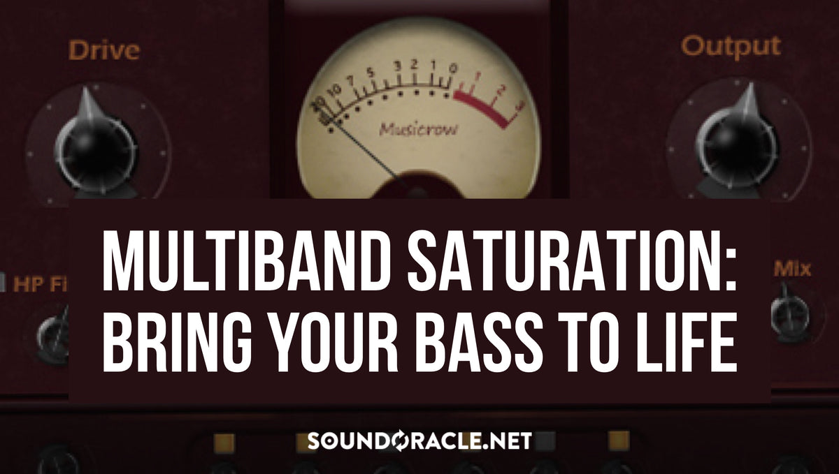 Multiband Saturation: Bring Your Bass To Life