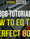 808 Tutorial - How To EQ The Perfect 808