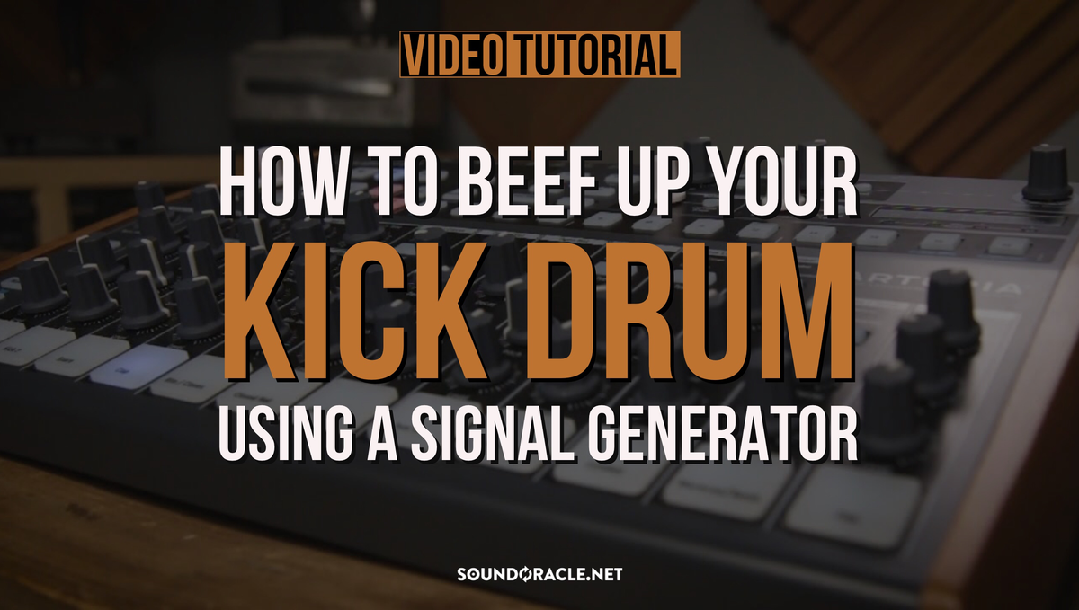 Tutorial | How To Beef Up Your Kick Drum Using A Signal Generator
