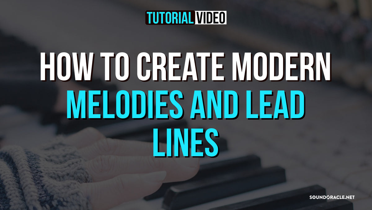 How To Create Modern Melodies And Lead Lines