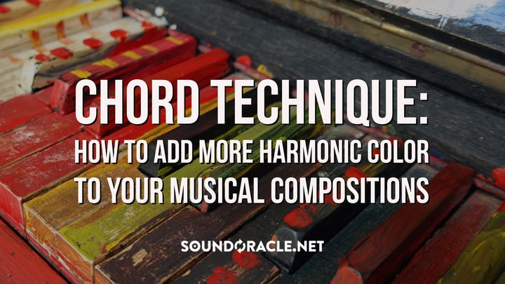 Chord Technique: How to Add More Harmonic Color To Your Musical Compositions