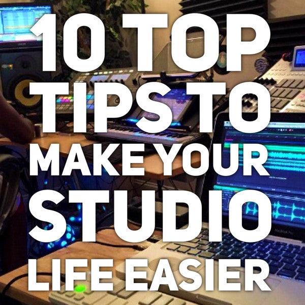 10 Top Tips to Make Your Studio Life Easier