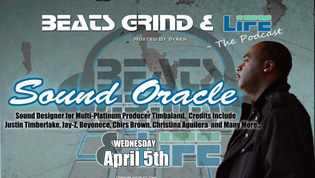 Sound Oracle Interview On Beats Grind & Life - The Podcast, Hosted By Syren