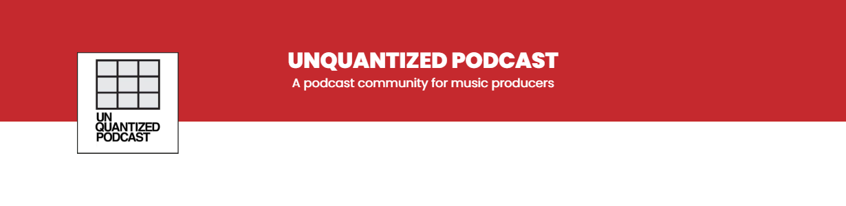 Expanding your brand, Ways to make your drum patterns sound more interesting,Overcoming procrastination. - SE:4 Ep:22 - UnQuantized Podcast