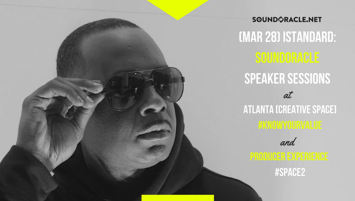 (MAR 28) iStandard: SoundOracle Speaker Sessions at Atlanta [Creative Space] Know Your Value + #SPACE2 Producer Experience