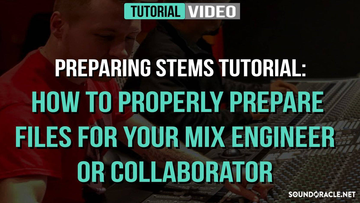 Preparing Stems Tutorial: How To Properly Prepare Files For Mixing