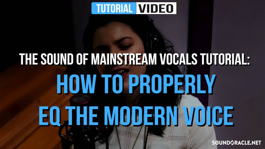 Tutorial: How To Properly EQ The Modern Voice (The Sound of Mainstream Vocals)