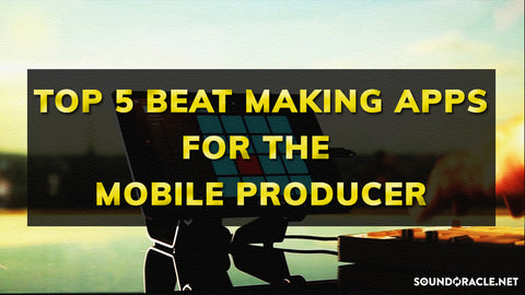 Top 5 Beat Making Apps for The Mobile Producer