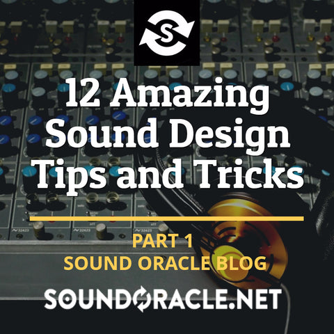 12 Amazing Sound Design Tips and Tricks (Part 1) | Soundoracle.net