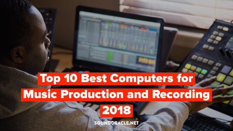 Top 10 Best Computers for Music Production 2018