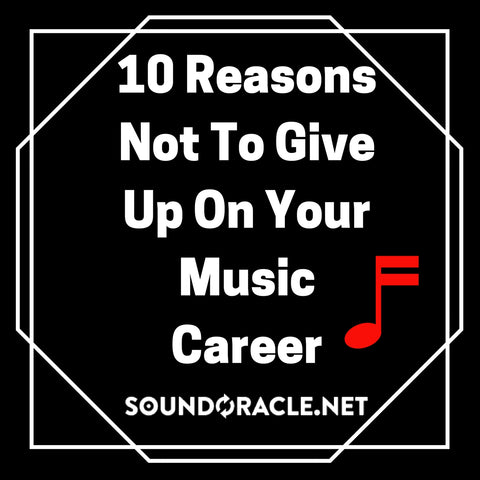Sound Oracle Blog – 10 Reasons Not To Give Up On Your Music