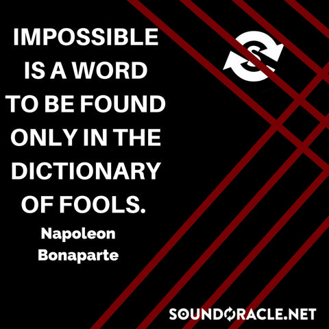 Sound Oracle Blog - Impossible Is A Word To Be Found Only In The Dictionary Of Fools By Napoleon Bonaparte