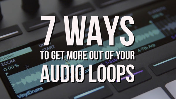 Sound Oracle Blog - Producer Tips - 7 Ways To Get More Out Of Your Audio Loops