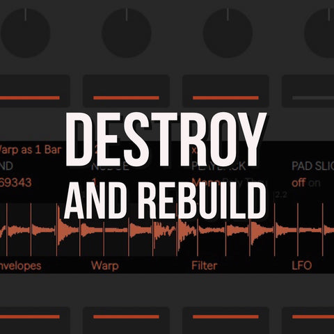 Sound Oracle Blog - Producer Tips - Destroy and Rebuild