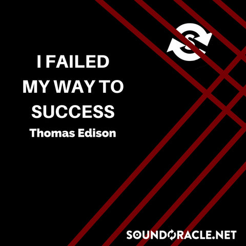 Sound Oracle Blog – I Failed My Way To Success By Thomas Edison