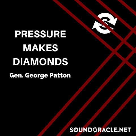 Sound Oracle Blog – Pressure Makes Diamonds by Gen. George Patton